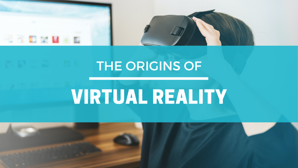 The Origins of Virtual Reality